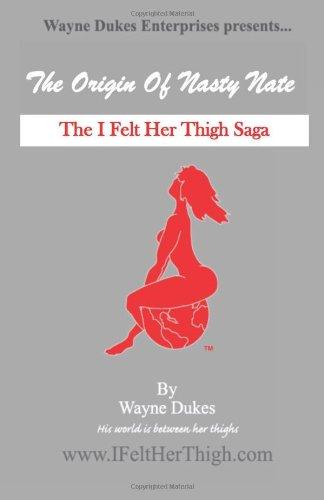 9780615437545: The Origin of Nasty Nate: The I Felt Her Thigh Saga