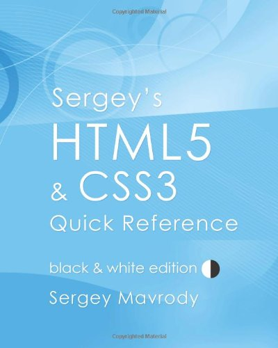 9780615438917: Sergey's HTML5 & CSS3 Quick Reference: Black & White Edition