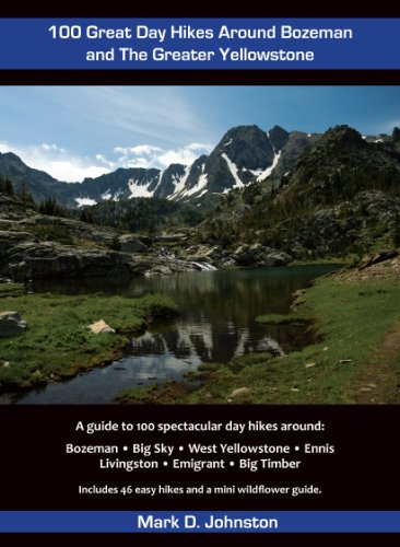 100 Great Day Hikes Around Bozeman and the Greater Yellowstone: Mark D. Johnston