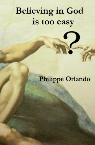 Believing in God is too easy: Philippe H Orlando