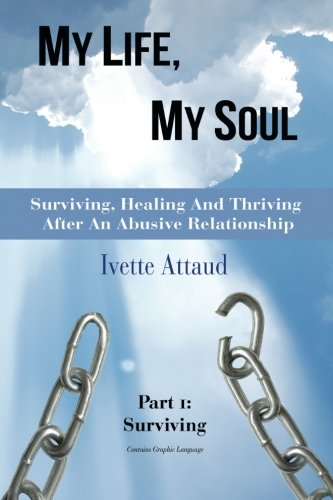 My Life, My Soul - Surviving, Healing and Thriving After an Abusive Relationship - Part 1, ...