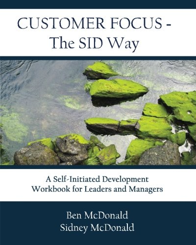 9780615440804: Customer Focus- The SID Way: A Self-Initiated Development Workbook for Leaders and Managers, Vol. 1