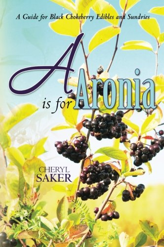 9780615441665: A is for Aronia: A Guide for Black Chokeberry Edibles and Sundries