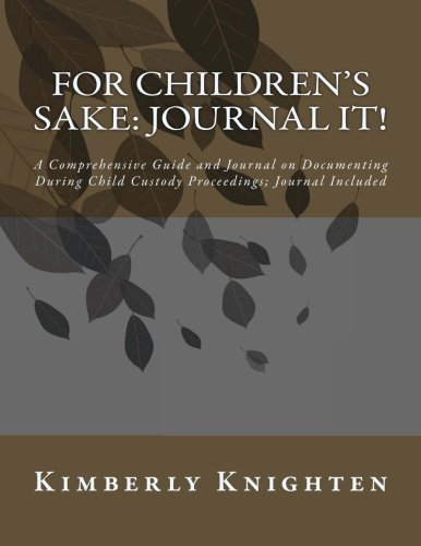 9780615441696: For Children's Sake: Journal It!: A Comprehensive Guide and Journal on Documenting During Child Custody Proceedings; Journal Included (Volume 1)
