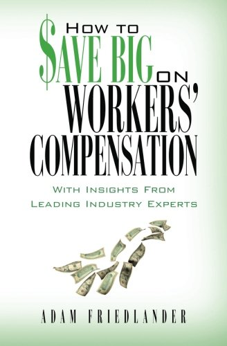 9780615442297: How to Save Big on Workers' Compensation: With Insights From Leading Industry Experts