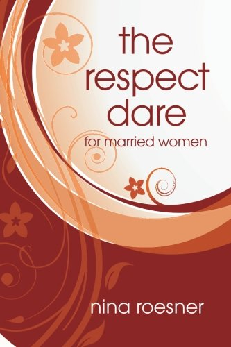 9780615442532: The Respect Dare: 40 Days to Improving Your Relationship with God and Your Husband