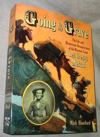 9780615443461: Going to my Grave - The Life and Mysterious Disappearance of the Mormon Scout Levi Gregory Metcalf