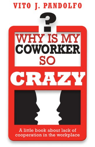 9780615443782: Why Is My Coworker So Crazy? (Why Is My Coworker So Crazy? A little book about lack of cooperation in the workplace, Hard Cover Edition)