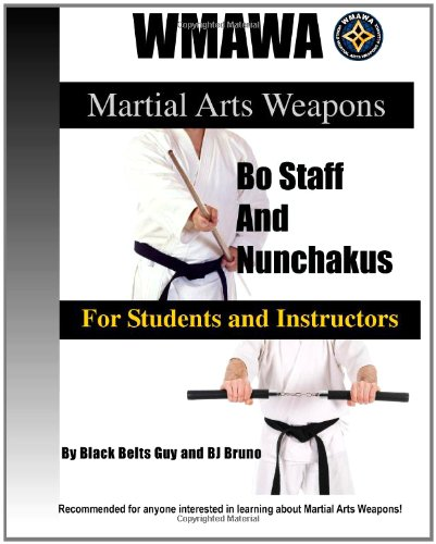 9780615444154: Martial Arts Weapons; Bo Staff and Nunchakus for Students and Instructors: The Ultmate Reference Guide to the World Martial Arts Weapons Alliance Black Belt System