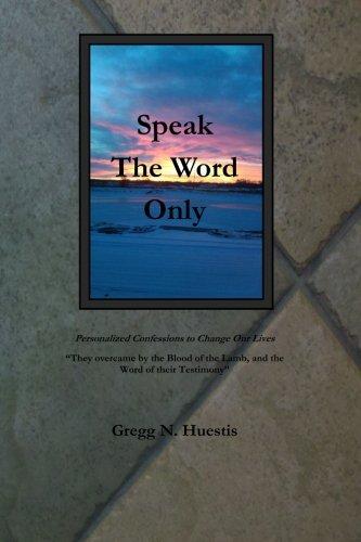 Speak the Word Only: Huestis, Gregg N.