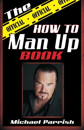 """The Official How To Man Up Book"" (9780615444550) by Michael Parrish"