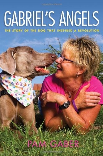 9780615445908: Gabriel's Angels - The Story of the Dog Who Inspired a Revolution