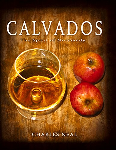 Calvados: The Spirit of Normandy (061544640X) by Charles Neal