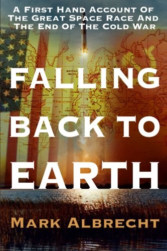 9780615447094: Falling Back To Earth: A First Hand Account Of The Great Space Race And The End Of The Cold War