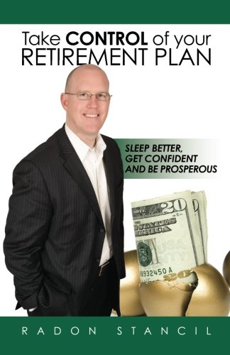 Take Control of your Retirement Plan: Sleep Better, Get Confident and Be Prosperous: Radon Stancil