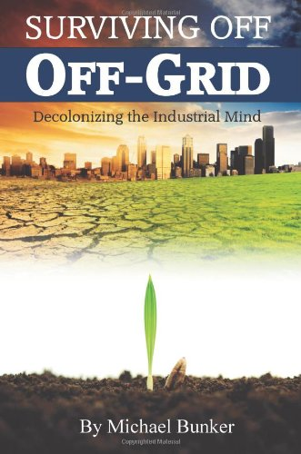 9780615447902: Surviving Off Off-Grid: Decolonizing the Industrial Mind