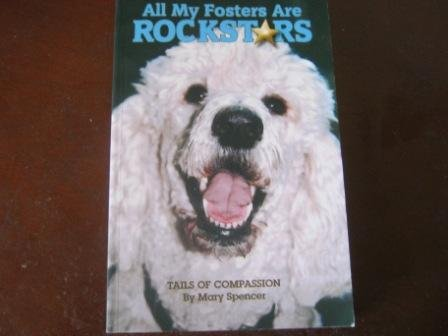 All My Fosters Are Rockstars: Tails Of Compassion: Mary Spencer