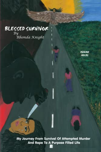Blessed Survivor: My journey from survival of attempted murder and rape to a purpose filled life: ...
