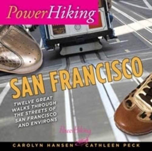 PowerHiking San Francisco: Twelve Great Walks Through the Streets of San Francisco and Environs: ...