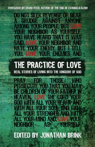 9780615450193: The Practice Of Love: Real Stories of Living into the Kingdom of God
