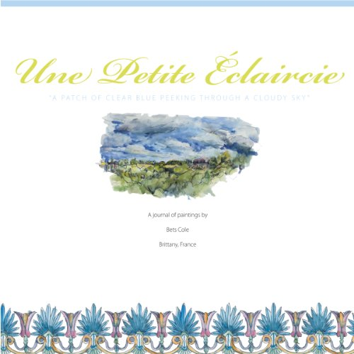 9780615451046: Une Petite Éclaircie: A Journal of Paintings of Brittany, France by Bets Cole