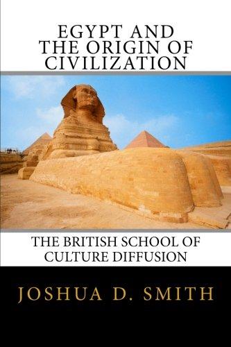 Egypt and the Origin of Civilization The British School of Culture Diffusion, 1890s-1940s: Joshua D...