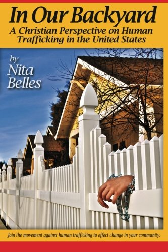 In Our Backyard: A Christian Perspective on Human Trafficking in the United States: Belles, Nita