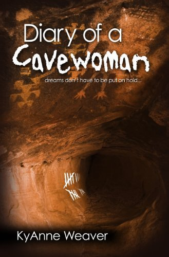 """Diary of a Cavewoman"""" dreams don't have to be put on hold.: KyAnne Weaver"""