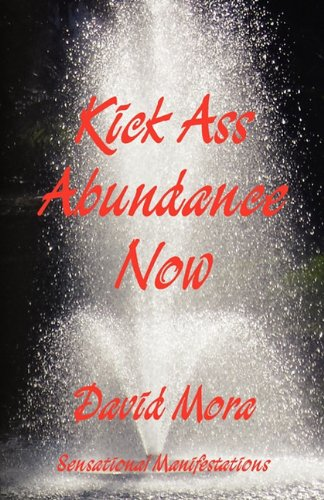 9780615451947: Kick Ass Abundance Now