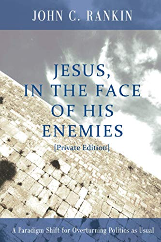 9780615452654: Jesus, in the Face of His Enemies: A Paradigm Shift for Overturning Politics as Usual