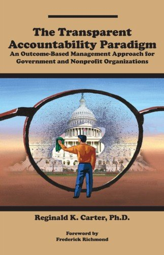 9780615454634: The Transparent Accountability Paradigm: An Outcome-Based Management Approach for Government and Nonprofit Organizations