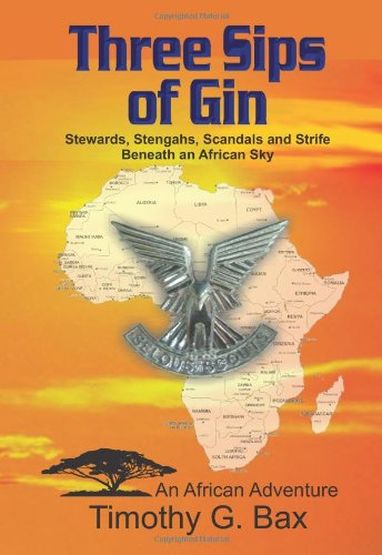 Three Sips of Gin - Memoirs of an African Adventure: Timothy G. Bax