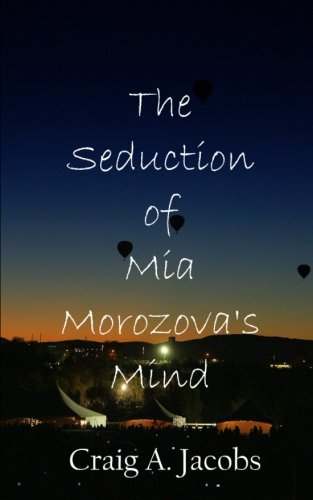 9780615455600: The Seduction of Mia Morozova's Mind: A Storied Affair of Poetry