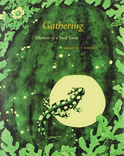 Gathering: Memoir of a Seed Saver: Diane Ott Whealy