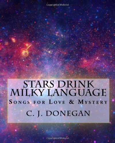 9780615459547: Stars Drink Milky Language: Songs for Infinite Love & Eternal Mystery