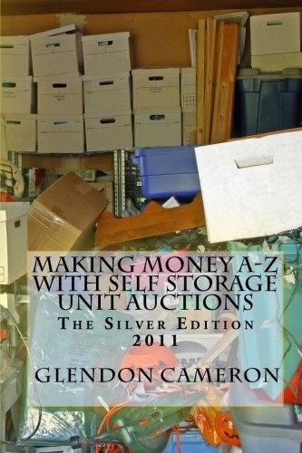 Making Money A-Z with Self Storage Unit Auctions 2011: The Silver Edition: Cameron, Glendon