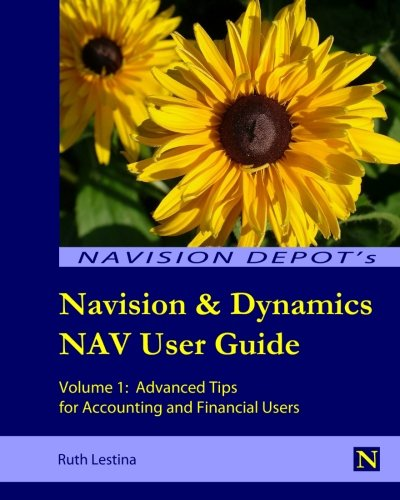 9780615460239: Navision & Dynamics NAV User Guide: Volume 1: Advanced Tips for Accounting and Financial Users