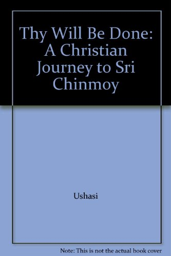9780615461199: Thy Will Be Done: A Christian Journey to Sri Chinmoy