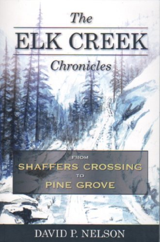 The Elk Creek Chronicles from Shaffers Crossing: David P. Nelson