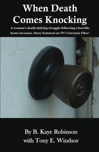 9780615462714: When Death Comes Knocking: A woman's death-defying struggle following a horrific home invasion. Story featured on TV's Forensic Files®