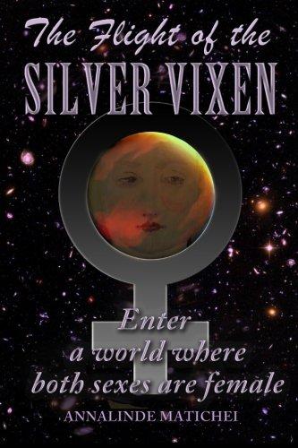 The Flight of the Silver Vixen: An All-Girl Action Adventure in Deep Space: Annalinde Matichei