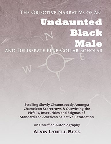 9780615464916: The Objective Narrative Of An Undaunted Black Male And Deliberate Blue-Collar Scholar: Strolling Slowly Circumspectly Amongst Chameleon Scarecrows And ... Retardation: An Unruffled Autobiography