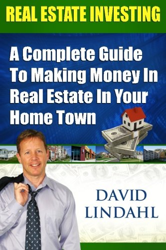 Real Estate Investing: A Complete Guide to Investing in Real Estate in Your Home Town: David ...