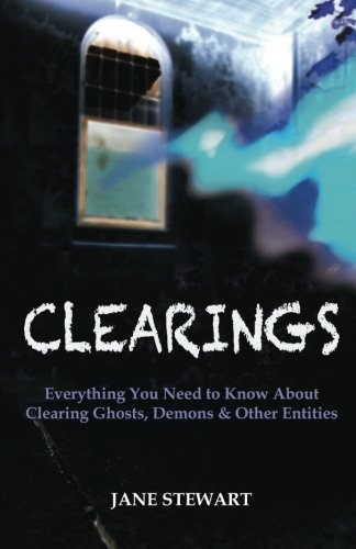 9780615465395: Clearings: Everything You Need to Know About Clearing Ghosts, Demons & Other Entities