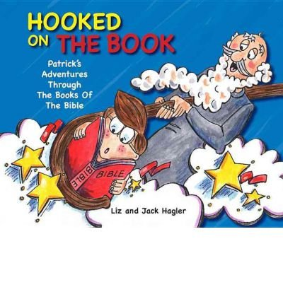 9780615465494: [ Hooked on the Book: Patrick's Adventures Through the Books of the Bible - IPS [ HOOKED ON THE BOOK: PATRICK'S ADVENTURES THROUGH THE BOOKS OF THE BIBLE - IPS ] By Hagler, Liz ( Author )Jun-01-2012 Hardcover by Hagler, Liz ( Author ) Jun-2012 Hardcover ]