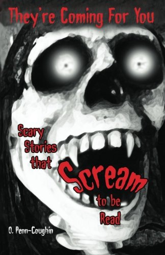 9780615465937: They're Coming For You: Scary Stories that Scream to be Read