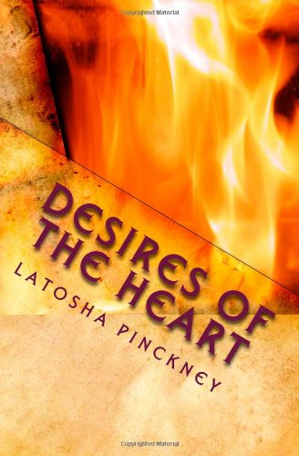 Desires of the Heart: Delight yourself in: Mrs. LaTosha R