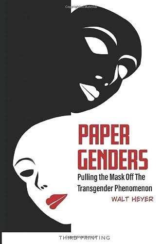 Paper Genders: Pulling the Mask Off the Transgender Phenomenon: Heyer, Walt