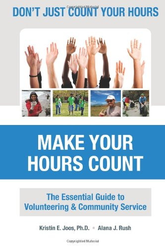 9780615469225: Don't Just Count Your Hours, Make Your Hours Count: The Essential Guide to Volunteering & Community Service