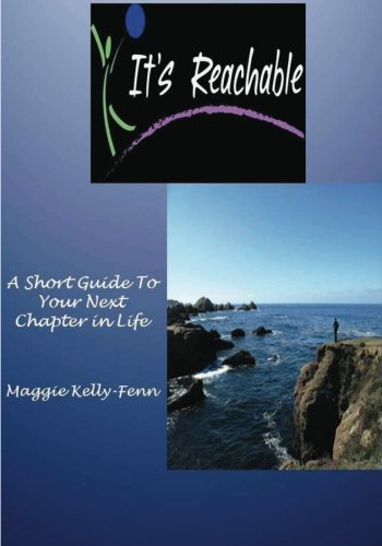 Its Reachable-A Short Guide to Your Next: Ms. Maggie Kelly-Fenn